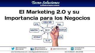 El Marketing 2.0 y su Importancia para los Negocios